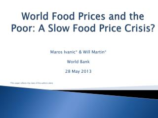 World Food Prices and the Poor: A Slow Food Price Crisis?