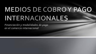 MEDIOS DE COBRO Y PAGO INTERNACIONALES