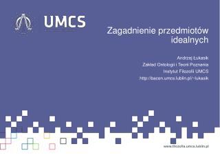 Zagadnienie  przedmiotów idealnych Andrzej Łukasik Zakład Ontologii i Teorii Poznania