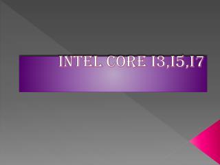 INTEL CORE i3,i5,i7