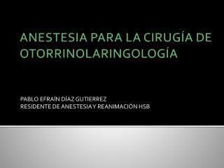 ANESTESIA PARA LA CIRUGÍA DE OTORRINOLARINGOLOGÍA