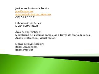 José Antonio Aranda Román jaar@unam.mx antaranda@ciencias.unam.mx (55) 56.22.62.31
