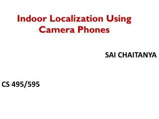 Indoor Localization Using Camera Phones