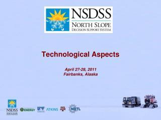 Technological Aspects April 27-28, 2011 Fairbanks, Alaska