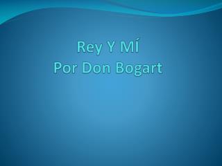 Rey Y MÍ  Por Don Bogart