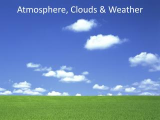 Atmosphere, Clouds & Weather
