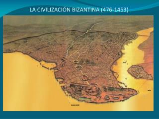 LA CIVILIZACIÓN BIZANTINA (476-1453)