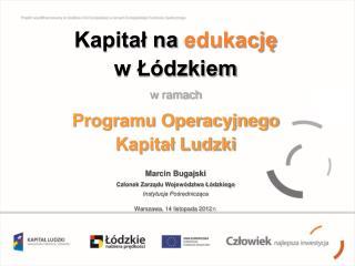 Kapitał na  edukację w Łódzkiem w  ramach  Programu Operacyjnego  Kapitał Ludzki  Marcin Bugajski