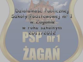 Działalność Publicznej Szkoły Podstawowej nr 1 w Żaganiu  w roku szkolnym 2011/2012