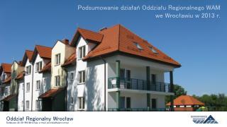 Oddział Regionalny Wrocław Sztabowa  32, 50-984  Wrocław, e-mail : wroclaw@wam.pl