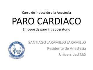Curso de Inducci�n a la Anestesia PARO CARDIACO Enfoque de paro intraoperatorio