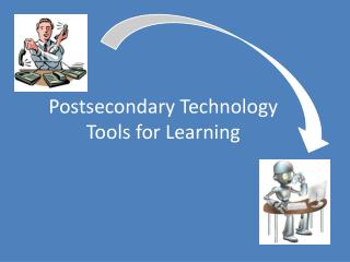 Postsecondary Technology  Tools  for Learning