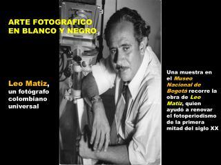 Leo Matiz ,  un fotógrafo colombiano universal