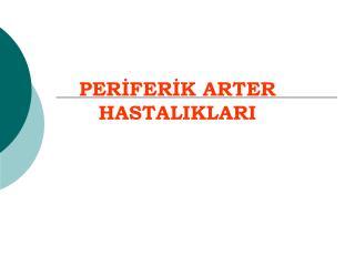 PERIFERIK ARTER HASTALIKLARI