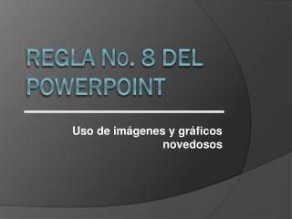 Regla N o . 8 del  Powerpoint