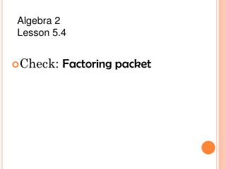 Check:  Factoring packet