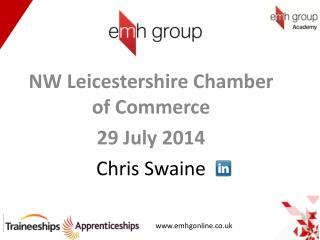 NW Leicestershire Chamber of Commerce 29 July 2014 Chris Swaine