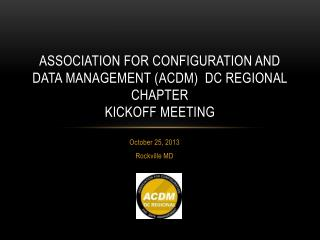 Association FOR CONFIGURATION AND DATA MANAGEMENT ( acdm )  DC Regional Chapter Kickoff meeting
