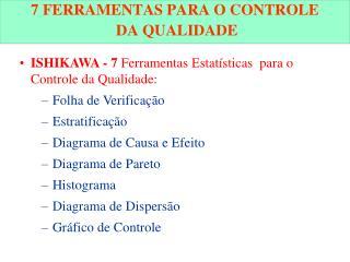 ISHIKAWA - 7 Ferramentas Estatísticas  para o Controle da Qualidade:  Folha de Verificação