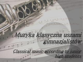 Muzyka klasyczna uszami gimnazjalistów Classical music according  to junior high  students