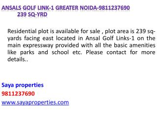 Ansals Golf  Link-1  Greater Noida-9811237690 		239  sq- yrd