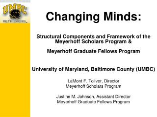Changing Minds:  Structural Components and Framework of the  Meyerhoff Scholars Program   Meyerhoff Graduate Fellows Pro