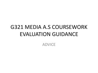 G321 MEDIA A.S COURSEWORK EVALUATION GUIDANCE