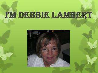 I'm Debbie Lambert