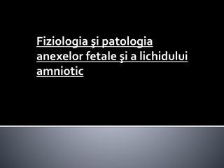 Fiziologia şi patologia anexelor fetale şi a lichidului amniotic