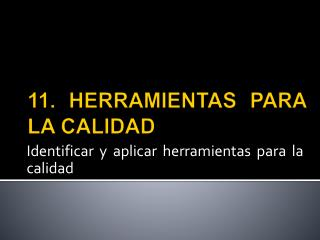 11. HERRAMIENTAS PARA LA  CALIDAD
