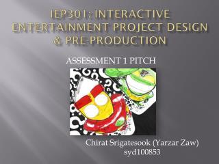 IEP301: INTERACTIVE ENTERTAINMENT PROJECT DESIGN & PRE-PRODUCTION