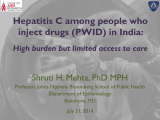 Shruti H. Mehta, PhD MPH Professor, Johns Hopkins Bloomberg School of Public Health