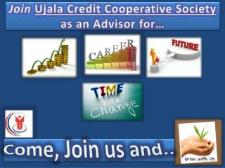 Join Ujala  Credit Cooperative Society as an Advisor for…