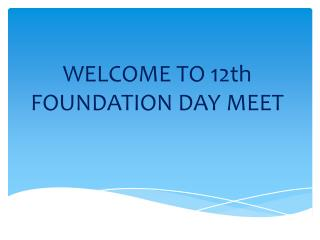 WELCOME TO  12th FOUNDATION DAY  MEET