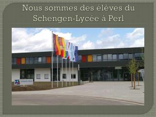 Nous sommes des  élèves  du Schengen- Lycée  à Perl