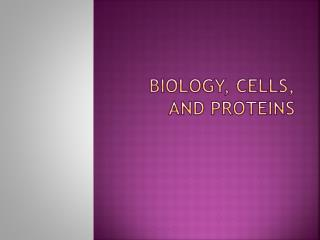 Biology, Cells, and Proteins