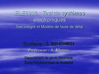 ELE6306 : Test de systèmes électroniques  Test intégré et Modèle de faute de délai