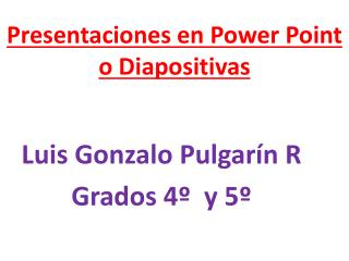 Presentaciones en  Power  Point o Diapositivas