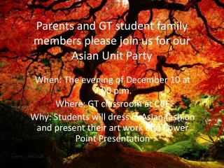 Parents  and GT student  family members please  j oin us for our Asian Unit Party