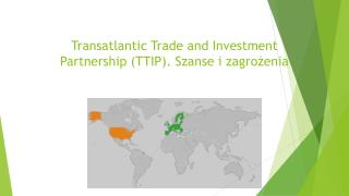 Transatlantic Trade and Investment Partnership (TTIP) . Szanse i zagrożenia