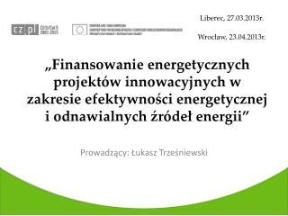 Liberec, 27.03.2013r. Wrocław, 23.04.2013r.