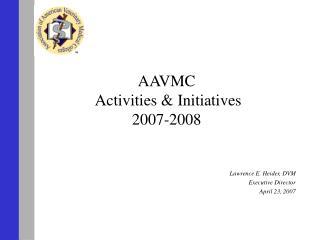 AAVMC  Activities  Initiatives 2007-2008