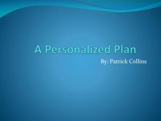 A Personalized Plan