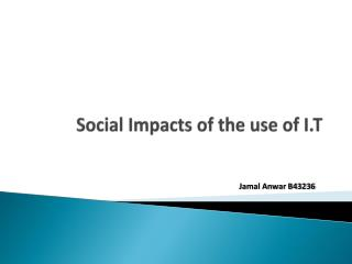 Social Impacts of the use of I.T