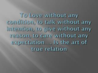 To Love without any condition, to talk