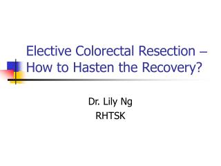 Elective Colorectal Resection   How to Hasten the Recovery