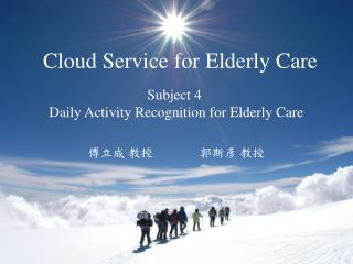 Subject 4  Daily Activity Recognition for Elderly Care