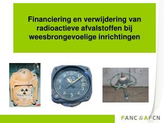 Financiering  en  verwijdering van  radioactieve afvalstoffen bij weesbrongevoelige inrichtingen