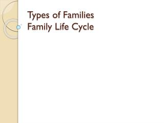 Types of Families Family Life Cycle