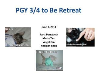 PGY 3/4 to Be Retreat